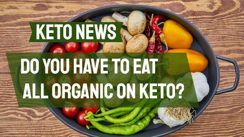 Do You Have to Eat All Organic on Keto
