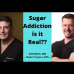 SUGAR ADDICTION; 2 Doctors Discuss…